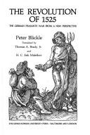 The Revolution of 1525 by Blickle, Peter.