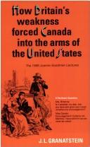 Cover of: How Britain's Economic, Political, and Military Weakness Forced Canada into the Arms of the United States
