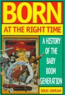 Born at the Right Time : A History of the Baby-Boom Generation