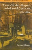 Cover of: Toronto Workers Respond to Industrial Capitalism, 1867-1892 (Reprints in Canadian History)