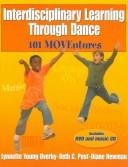 Cover of: Interdisciplinary Learning Through Dance | Lynnette Young Overby