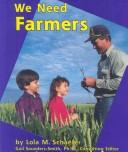 Cover of: We Need Farmers (Helpers in Our Community) | Lola M. Schaefer