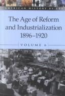 Cover of: The age of reform and industrialization, 1896-1920 |
