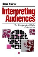 Interpreting Audiences by Shaun Moores