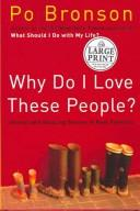 Cover of: Why Do I Love These People?