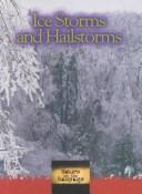 Cover of: Ice Storms and Hailstorms (Nature on the Rampage)