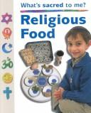 Cover of: Religious Food: What's Sacred to Me? (Ganeri, Anita, What's Special to Me?,)