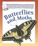Cover of: The Secret World of Butterflies and Moths (The Secret World of) |