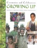 Cover of: Growing Up (Ceremonies and Celebrations (Raintree Steck-Vaughn Publishers).) |