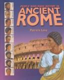 Cover of: People Who Made History in Ancient Rome (People Who Made History (Austin, Tex.).) |