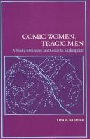 Cover of: Comic women, tragic men: A Study of Gender and Genre in Shakespeare