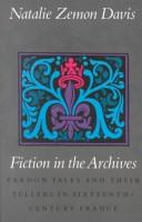 Cover of: Fiction in the Archives: pardon tales and their tellers in sixteenth-century France