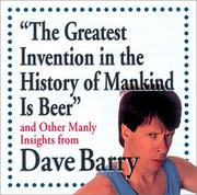 "Cover of: ""The Greatest Invention In The History Of Mankind Is Beer"" And Other Manly Insights From Dave Barry"