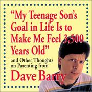 "Cover of: ""My Teenage Son's Goal In Life Is To Make Me Feel 3,500 Years Old"" and Other Thoughts On Parenting From Dave Barry"