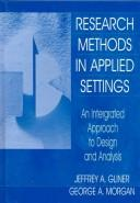 Cover of: Research Methods in Applied Settings: An Integrated Approach to Design and Analysis