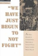 Cover of: We have just begun to not fight