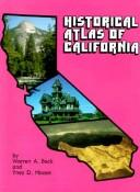 Cover of: Historical atlas of California, | Warren A. Beck
