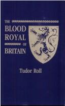 Cover of: The Blood Royal of Britain [Tudor Roll]. Being a Roll of the Living Descendants by Melville Henry Massue, Marquis of Ruvigny & Raineval