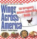 Cover of: Wings Across America: 150 Outrageously Delicious Chicken-Wing Recipes