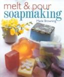 Cover of: Melt & Pour Soapmaking | Marie Browning