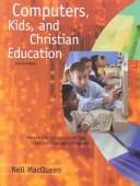 Cover of: Computers, Kids, and Christian Education  | Neil MacQueen