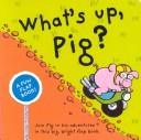 Cover of: What's Up, Pig?