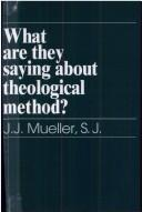 Cover of: What Are They Saying About the Theological Method? | J. J. Mueller