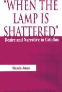 Cover of: When the lamp is shattered: desire and narrative in Catullus