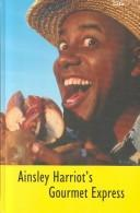 Cover of: Ainsley Harriot's Gourmet Express