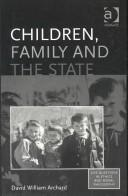 Cover of: Children, Family and the State (Live Questions in Ethics and Moral Philosophy) (Live Questions in Ethics and Moral Philosophy) (Live Questions in Ethics and Moral Philosophy) | David William Archard
