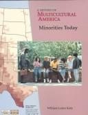 Cover of: Minorities Today (History of Multicultural America) | William Loren Katz