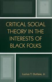 Cover of: Critical Social Theory in the Interests of Black Folks (New Critical Theory) | Lucius T. Outlaw Jr.