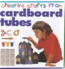 Cover of: Creative Crafts:Cardboard Tube (Creative Crafts from)
