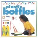 Cover of: Creative Crafts:Plastic Bottle (Creative Crafts from)