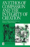 Cover of: An Ethos of Compassion and the Integrity of Creation (Institute for Christian Studies) | Hart Hendrick