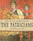 Cover of: The Patricians (Life in the Roman Empire)