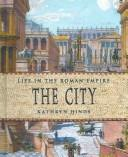 Cover of: The City (Life in the Roman Empire)