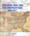Cover of: The Civil War and Reconstruction 1863-1877: 1863-1877 (North American Historical Atlases)
