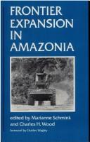 Cover of: Frontier Expansion in Amazonia | Marianne Schmink