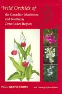Cover of: Wild orchids of the Canadian Maritimes and the Northern Great Lakes Region