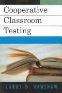 Cover of: Cooperative Classroom Testing | Larry G. Hanshaw