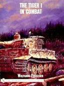 Cover of: The Tiger I in Combat