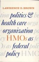 Cover of: Politics and Health Care Organization | Lawrence D. Brown
