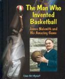 Cover of: The Man Who Invented Basketball |
