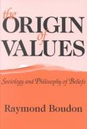 Cover of: The Origin of Values | Boudon, Raymond.