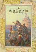 Cover of: Trails to the Far West: Beyond the Mississippi (Pelta, Kathy. American Trails.)