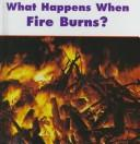 Cover of: What happens when fire burns?
