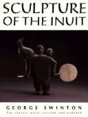 Cover of: Sculpture of the Inuit - Revised | George Swinton