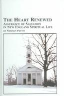 Cover of: The Heart Renewed--assurance Of Salvation In New England Spiritual Life (Studies in American Religion) | Norman Pettit