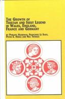 Cover of: The growth of the Tristan and Iseut legend in Wales, England, France, and Germany |